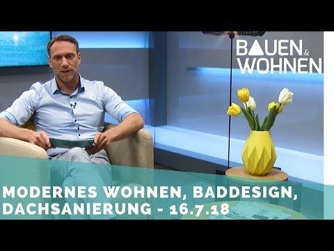 Badtrends, modernes Wohnen, Dachsanierung, Klimaanlage - Sendung vom 16.7.2018