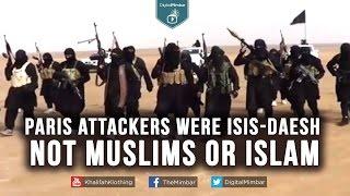 Paris Attackers were ISIS-DAESH 'NOT' Muslims or Islam