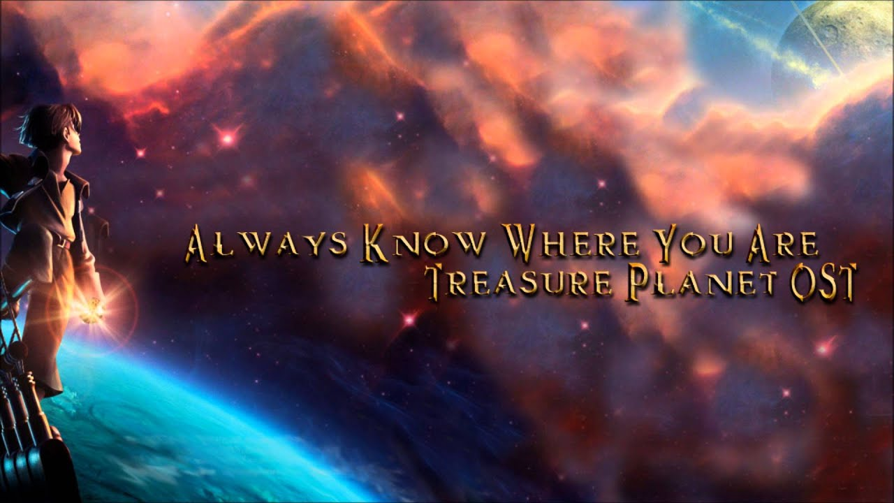 Always Know Where You Are--Treasure Planet OST-- John ...