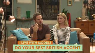 Can The Cast Do a British Accent? - I Live With Models   Comedy Central