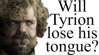 Will Tyrion lose his tongue?