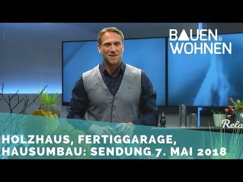 Abzocke bei Grundstücken? Umbau, Fertiggaragen, Einbruchschutz, Holzhaus - Sendung vom 07. Mai 2018