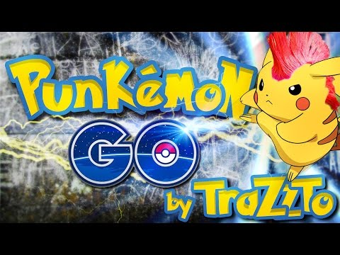 Punkemon GO - Pokemon Go Song by Trazzto