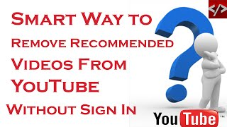 Smart way to Remove recommended videos of  YouTube without signing in 2015