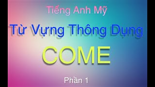 Tiếng Anh Mỹ - Từ Vựng Giao Tiếp 7 -  COME