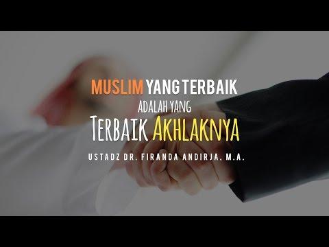 Ceramah: Muslim yang Terbaik adalah yang Terbaik Akhlaknya (Ustadz Dr. Firanda Andirja, M.A.)