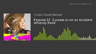 Episode 32: Success is not an Accident w/Sandy Redd