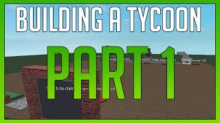 ROBLOX - Building a Tycoon for Starters - Part 1