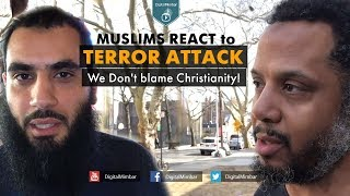 MUSLIMS REACT to TERROR ATTACK | We Don't blame Christianity!