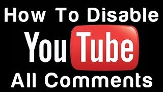 How To Disable All Comments On YouTube