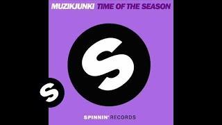Muzikjunki  - Time Of The Season (Original Mix)