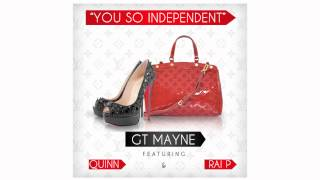 GT MAYNE ft. QUINN & RAI P - YOU SO INDEPENDENT