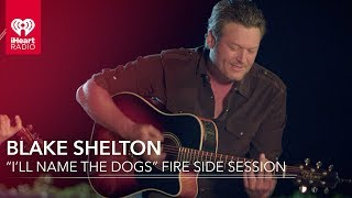 """Download Lagu Blake Shelton """"I'll Name The Dogs"""" Acoustic Fire Side Session 