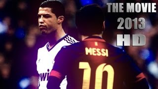 Cristiano Ronaldo Vs Lionel Messi 2013 The Movie ●HD●