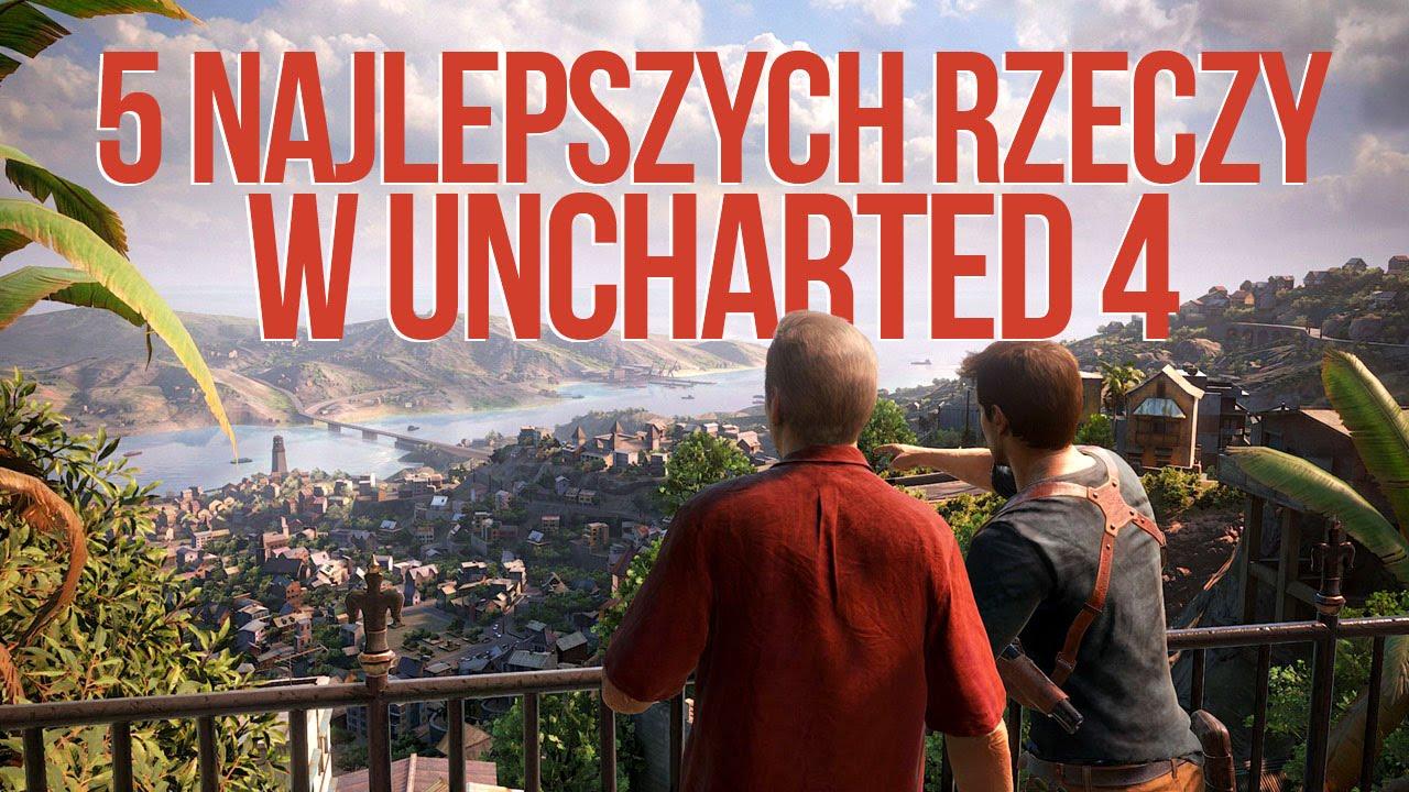 5 najlepszych rzeczy w Uncharted 4 [tvgry.pl]