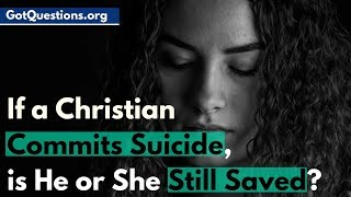 If a Christian Commits Suicide, is He or She Still Saved?  |  Suicide Heaven or Hell