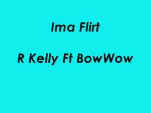 r kelly im a flirt lyrics I'm a flirt is a song by bow wow featuring r kelly the song was scheduled to be the second single released from bow wow's fifth album the price of fame but the decision was changed to outta my system instead, it appears as a bonus track on the album the remix of i'm a flirt became the first single from r kelly's.