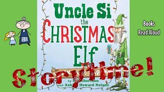 UNCLE SI THE CHRISTMAS ELF Read Aloud ~ Christmas Stories ~ Bedtime ~ Christmas Books for Kids