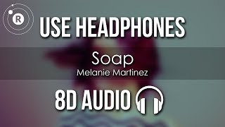 Melanie Martinez - Soap (8D AUDIO)
