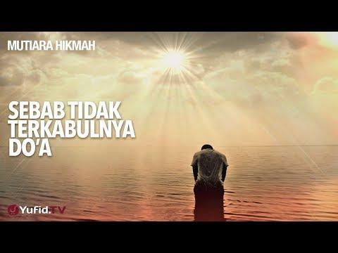 Mutiara Hikmah: Sebab Tidak Terkabulnya Do'a - Ustadz DR Sofyan Fuad Baswedan , MA