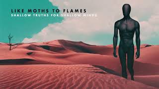 LIKE MOTHS TO FLAMES - Shallow Truths For Shallow Minds (audio)