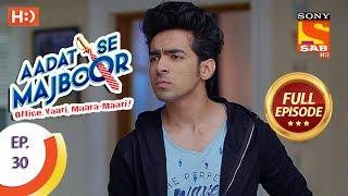 Aadat Se Majboor - आदत से मजबूर - Ep 30 - Full Episode - 13th November, 2017