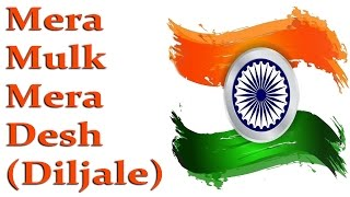 Mera Mulk Mera Desh (Diljale)    Patriotic Songs