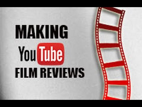 How to make Youtube Film Reviews