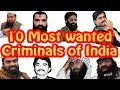 Top Ten Most Wanted Criminals Of India