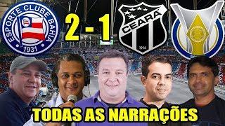 Todas as narrações - Bahia 2 x 1 Ceará / Brasileirão 2018