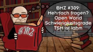 BMZ #309: Mehrfach fragen?, Open World Schwierigkeitsgrade, TSM ist lahm