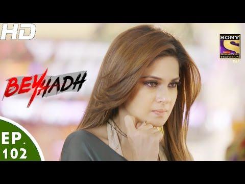 Beyhadh - बेहद - Ep 102 - 1st Mar, 2017 thumbnail