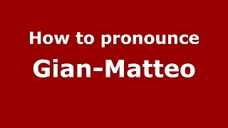 How to pronounce Gian-Matteo (Italian/Italy)  - PronounceNames.com