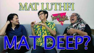 MAT LUTHFI MAT DEEP? - Buruk/Cantik w/ Mat Luthfi
