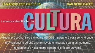 Le onde gravitazionali spiegate da Eugenio Coccia - 11 maggio 2016