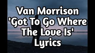 Van Morrison Got To Go Where The Love Is