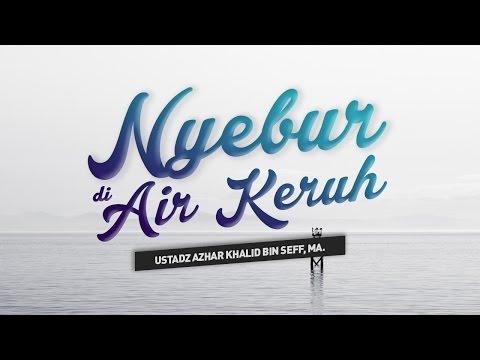 Nyebur di Air Keruh - Ustadz Azhar Khalid bin Seff, Lc, M.A