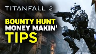 Tips to Gettin' Rich in Titanfall 2 Bounty Hunt Mode