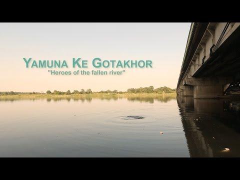 """Yamuna Ke Gotakhor - """"Heroes of the fallen river"""""""