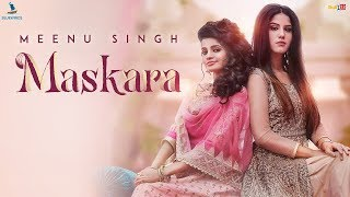 Maskara - Meenu Singh | Maninder Kailey | Desi Routz | Latest Punjabi Songs 2018 | Lyrical Video