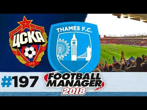 THAMES FC | EPISODE 197 | IN RUSSIA WITH LOVE | FOOTBALL MANAGER 2018
