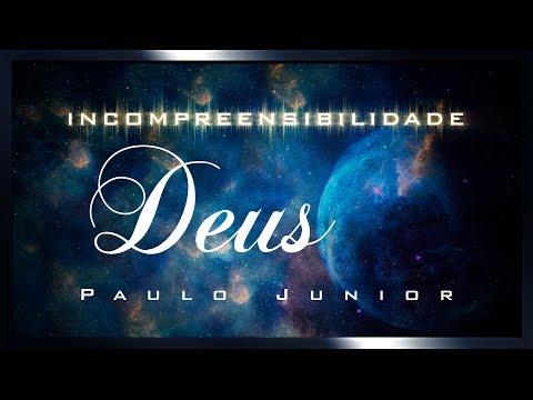 A Incompreensibilidade de Deus - Paulo Junior