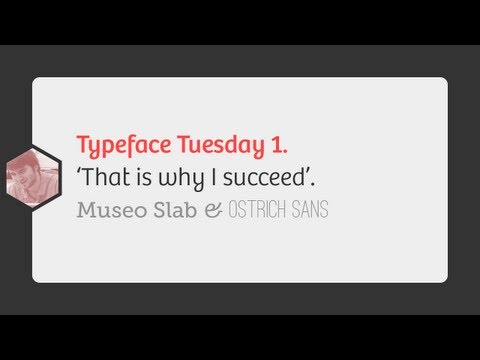 Typeface Tuesdays - 'That is why I succeed' #MuseoSlab & #OstrichSans @RobSterlini