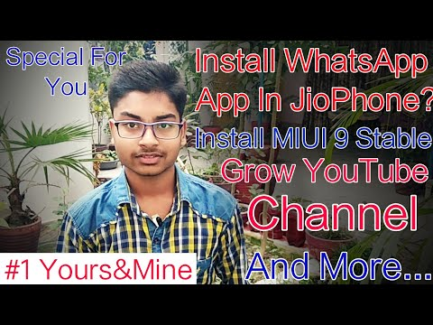 Install WhatsApp App In JioPhone ? | MIUI 9 Global Stable | Grow YouTube Channel | Yours&Mine #1