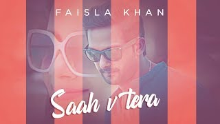 New Punjabi Song 2018 | Saah V Tera (Full Song) Faisla Khan | Sharry Nexus | Latest Punjabi Songs
