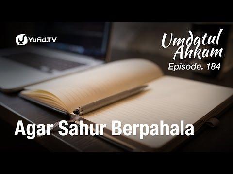 Umdatul Ahkam Hadis 187 - Puasa (Agar Sahur Berpahala) - Ustadz Aris Munandar (Eps. 184)