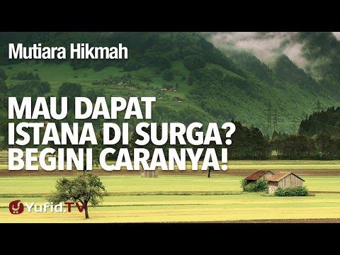Mutiara Hikmah: Mau Dapat Istana Di Surga? Begini caranya! - Ustadz DR Firanda Andirja, MA.