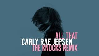 Carly Rae Jepsen - All That (The Knocks Remix)