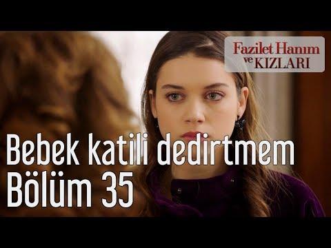 Fazilet Hanım ve Kızları 35. Bölüm - Bebek Katili Dedirtmem