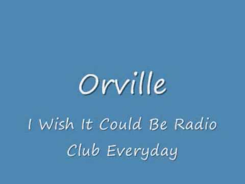 ORVILLE - I Wish It Could Be Radio Club Every Day